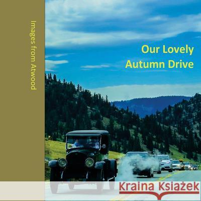 Our Lovely Autumn Drive: Images from Atwood Atwood Cutting 9781522735021 Createspace Independent Publishing Platform