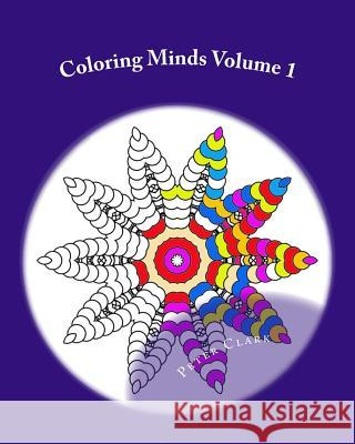 Coloring Minds: 60 Mandala Images to Relax the Mind Vol 1 Peter Clark 9781522737889 Createspace Independent Publishing Platform