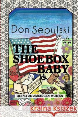 The Shoebox Baby: Being an American Woman Don Sepulski 9781522741916
