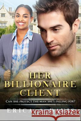 Her Billionaire Client: A Bwwm Romance for Adults Erica a. Davis 9781522751045 Createspace Independent Publishing Platform