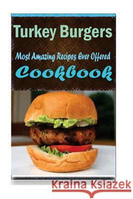 Turkey Burgers: 101 Delicious, Nutritious, Low Budget, Mouth Watering Cookbook Heviz's 9781522767725