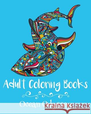 Adult Coloring Books: Ocean Odyssey Emma Andrews 9781522773658 Createspace Independent Publishing Platform
