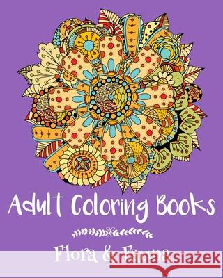 Adult Coloring Books: Flora & Fauna Emma Andrews 9781522775638 Createspace Independent Publishing Platform