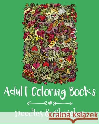 Adult Coloring Books: Doodles & Sketches Emma Andrews 9781522775669 Createspace Independent Publishing Platform