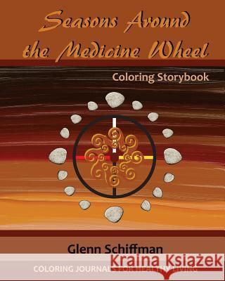 Seasons Around the Medicine Wheel Glenn Schiffman Deborah Louise Brown 9781522775843
