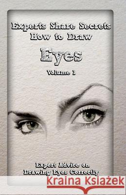Experts Share Secrets: How to Draw Eyes Volume 1: Expert Advice on Drawing Eyes Correctly Gala Publication 9781522785309
