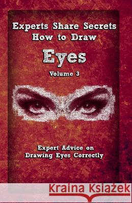 Experts Share Secrets: How to Draw Eyes Volume 3: Expert Advice on Drawing Eyes Correctly Gala Publication 9781522785439