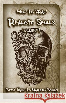 How to Draw Realistic Skulls Volume 1: Simple Guide to Drawing Skulls Gala Publication 9781522785606