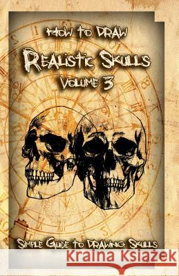 How to Draw Realistic Skulls Volume 3: Simple Guide to Drawing Skulls Gala Publication 9781522785620