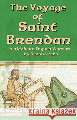 The Voyage of Saint Brendan: In a Modern English Version by Simon Webb Simon Webb 9781522787488 Createspace Independent Publishing Platform