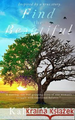 Find the Beautiful: Inspired by a True Story. Kahla Kiker 9781522789734