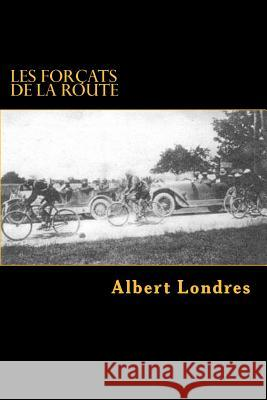 Les Forcats de La Route: Tour de France (1924) Avec Photos Albert Londres G-Ph Ballin G-Ph Ballin 9781522801733
