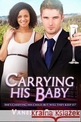 Carrying His Baby: A Billionaire Bwwm Pregnancy Romance Vanessa Brown 9781522818243 Createspace Independent Publishing Platform