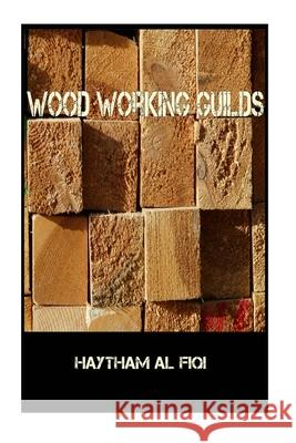 Wood Working Guilds Haytham Al Fiqi 9781522827870