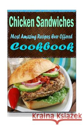 Chicken Sandwiches: 101 Delicious, Nutritious, Low Budget, Mouth Watering Cookbook Heviz's 9781522834632