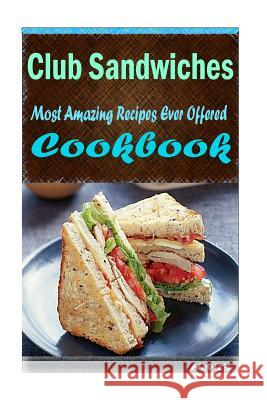 Club Sandwiches: 101 Delicious, Nutritious, Low Budget, Mouth Watering Cookbook Heviz's 9781522836643