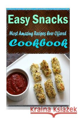 Easy Snacks: 101 Delicious, Nutritious, Low Budget, Mouth Watering Cookbook Heviz's 9781522837633