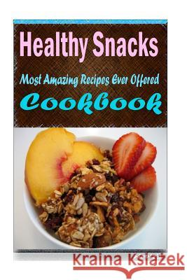 Healthy Snacks: 101 Delicious, Nutritious, Low Budget, Mouth Watering Cookbook Heviz's 9781522838074
