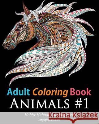 Adult Coloring Books: Animals: 45 Stress Relieving Animal Coloring Designs Hobby Habitat Coloring Books 9781522839545