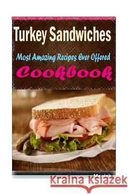 Turkey Sandwiches: Delicious and Healthy Recipes You Can Quickly & Easily Cook Heviz's 9781522841166