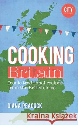 Cooking Britain: Recipes from around the UK Diana Peacock 9781522842538