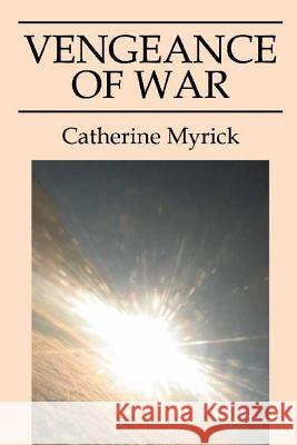 Vengeance of War Catherine Myrick 9781522845270 Createspace Independent Publishing Platform