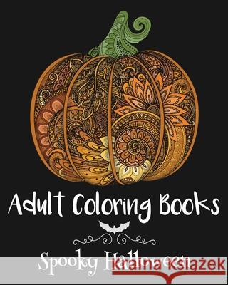 Adult Coloring Books: Spooky Halloween Emma Andrews 9781522845843 Createspace Independent Publishing Platform