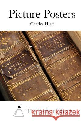 Picture Posters Charles Hiatt The Perfect Library 9781522850021