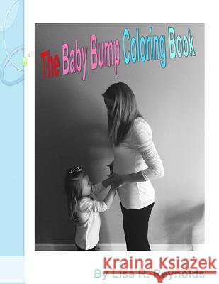 The Baby Bump Coloring Book Lisa Rhena Reynolds 9781522862284