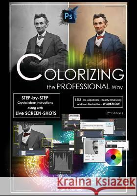 Photoshop: Colorizing the Professional Way - Colorize or Color Restoration in Adobe Photoshop CC of Your Old, Black and White Pho Brian Ferrere Samuel Venzov 9781522862581