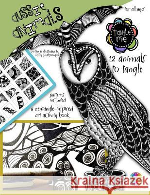 Tangle Me - Aussie Animals: A Zentangle-Inspired Art Activity Book for All Ages Lesley Smitheringale 9781522864073
