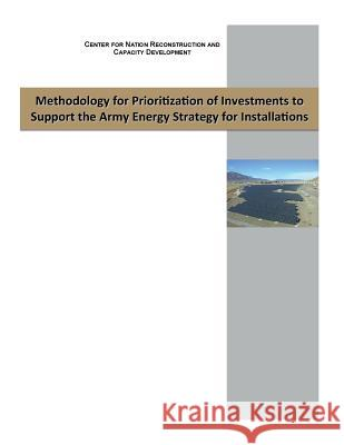 Methodology for Prioritizaon of Investments to Support the Army Energy Strategy Center for Nation Reconstruction and Cap Penny Hill Press Inc 9781522867876