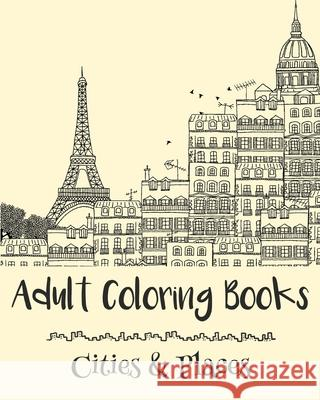 Adult Coloring Books: Cities & Places Emma Andrews 9781522875970 Createspace Independent Publishing Platform