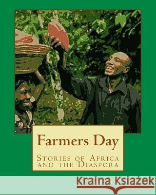 Farmers Day: Stories of Africa and the Diaspora Kabah Aniakwo Roger Andrew Bosch Monica Wright 9781522924814