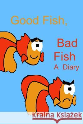 Good Fish, Bad Fish: A Diary Debora Dyess 9781522953470 Createspace Independent Publishing Platform