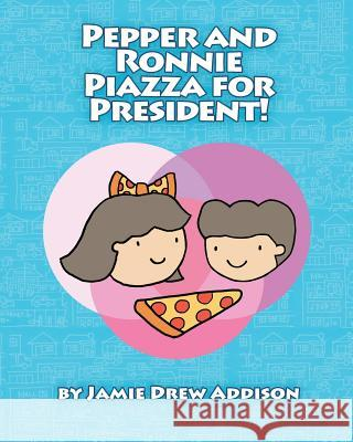 Pepper and Ronnie Piazza for President Jamie Drew Addison 9781522961222