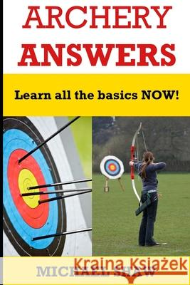 Archery Answers: Celeste and Blake Teach the Basics Michael Shaw 9781522965893