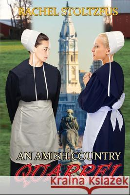 An Amish Country Quarrel Rachel Stoltzfus 9781522989523