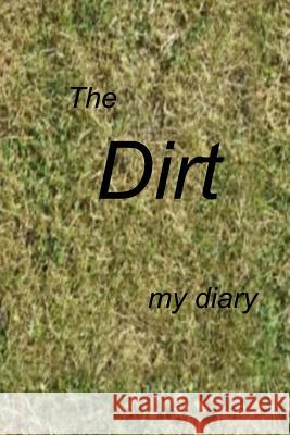 The Dirt: A Diary Debora Dyess 9781523206308 Createspace Independent Publishing Platform