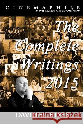Cinemaphile - The Complete Writings 2015 MR David M. Keyes 9781523208876