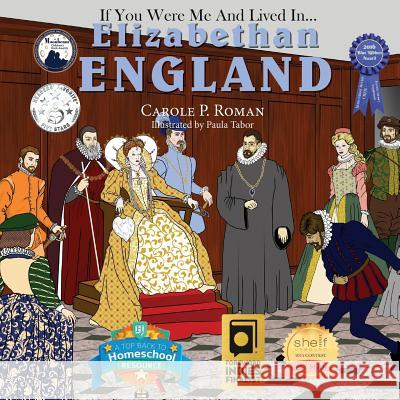 If You Were Me and Lived In... Elizabethan England: An Introduction to Civilizations Throughout Time Carole P. Roman Paula Tabor 9781523229369 Createspace Independent Publishing Platform
