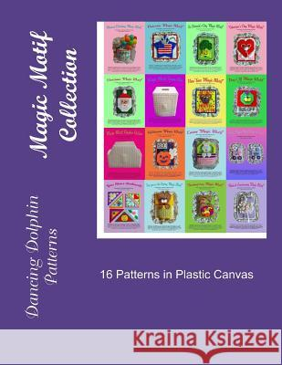 Magic Motif Collection: Patterns in Plastic Canvas Dancing Dolphin Patterns 9781523231928