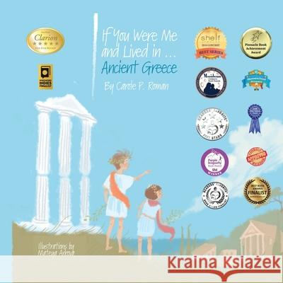 If You Were Me and Lived In...Ancient Greece: An Introduction to Civilizations Throughout Time Carole P. Roman Mateya Arkova 9781523234295 Createspace Independent Publishing Platform