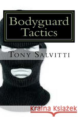 Bodyguard Tactics: Some Key Points Tony Salvitti Tony Salvitti 9781523246120