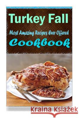 Turkey Fall: 101 Delicious, Nutritious, Low Budget, Mouth Watering Cookbook Heviz's 9781523258970