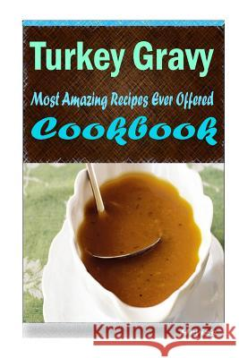 Turkey Gravy: 101 Delicious, Nutritious, Low Budget, Mouth Watering Cookbook Heviz's 9781523258987