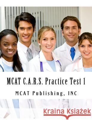 MCAT C.A.R.S. Practice Test 1: 2016 Edition McAt Publishing Inc 9781523267934