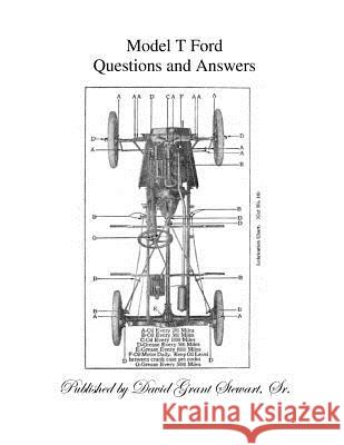 Model T Ford Questions and Answers Ford Motor Company David Grant Stewar 9781523270088