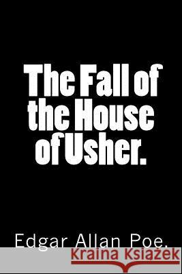 The Fall of the House of Usher. Edgar Allan Poe 9781523329311