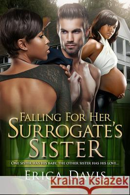Falling for His Surrogate's Sister: A Bwwm Billionaire Pregnancy Romance with a Twist Erica a. Davis 9781523330492 Createspace Independent Publishing Platform